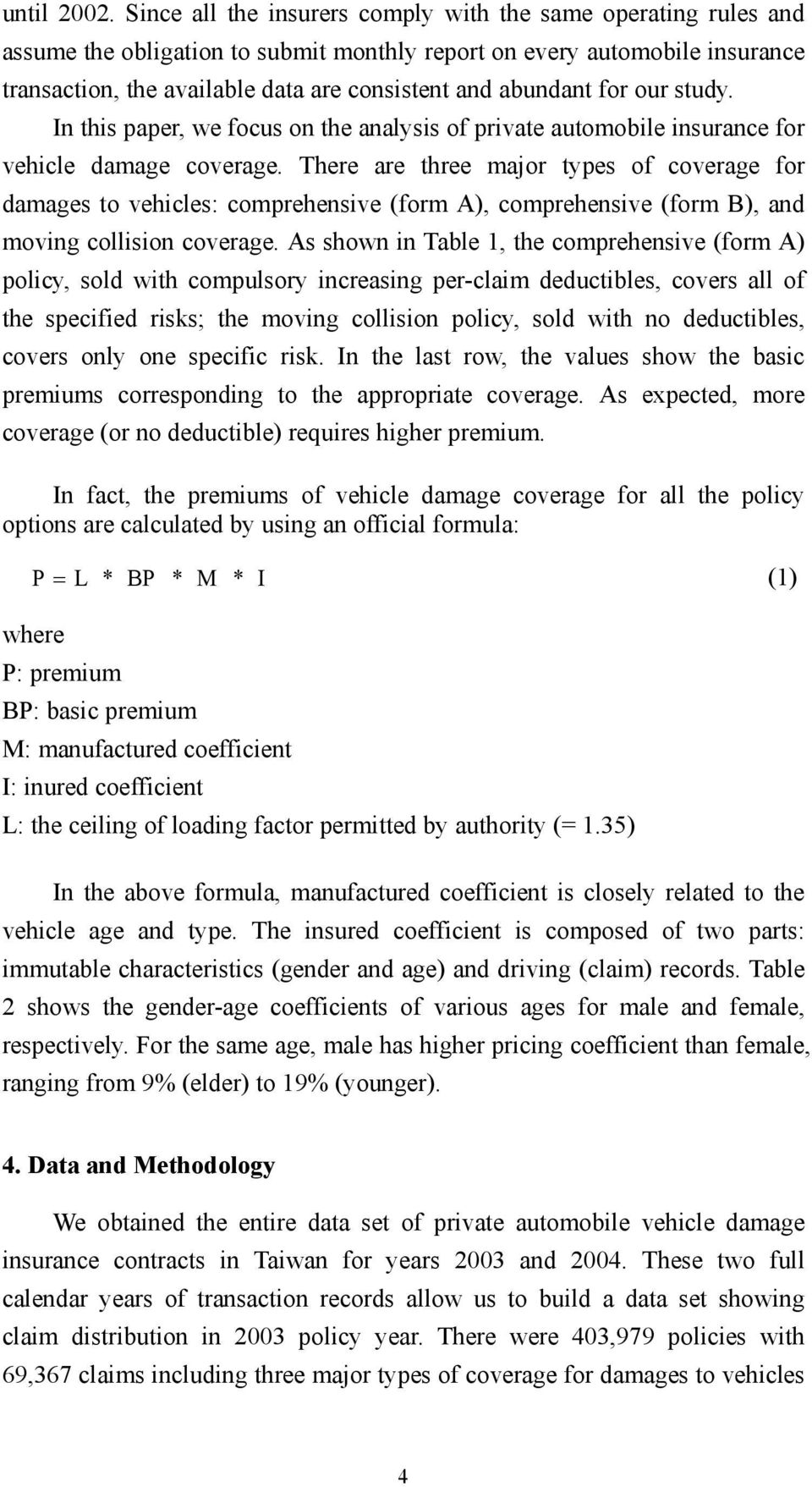 abundant for our study. In this paper, we focus on the analysis of private automobile insurance for vehicle damage coverage.