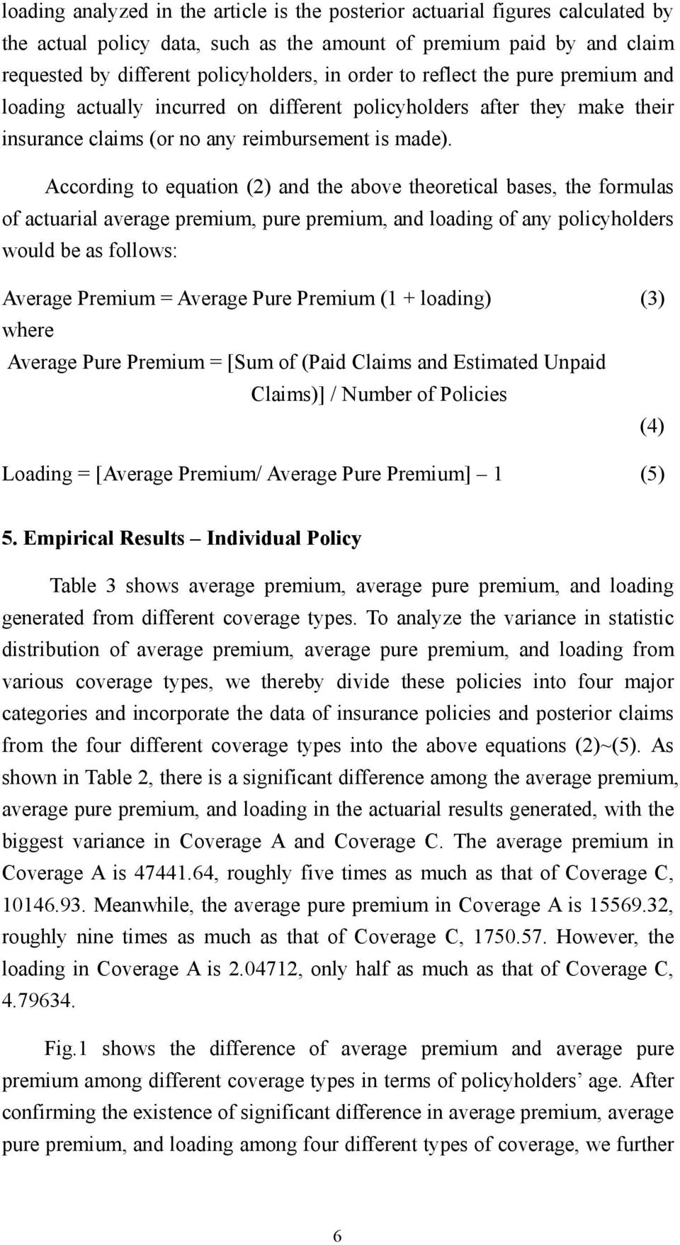 According to equation (2) and the above theoretical bases, the formulas of actuarial average premium, pure premium, and loading of any policyholders would be as follows: Average Premium = Average