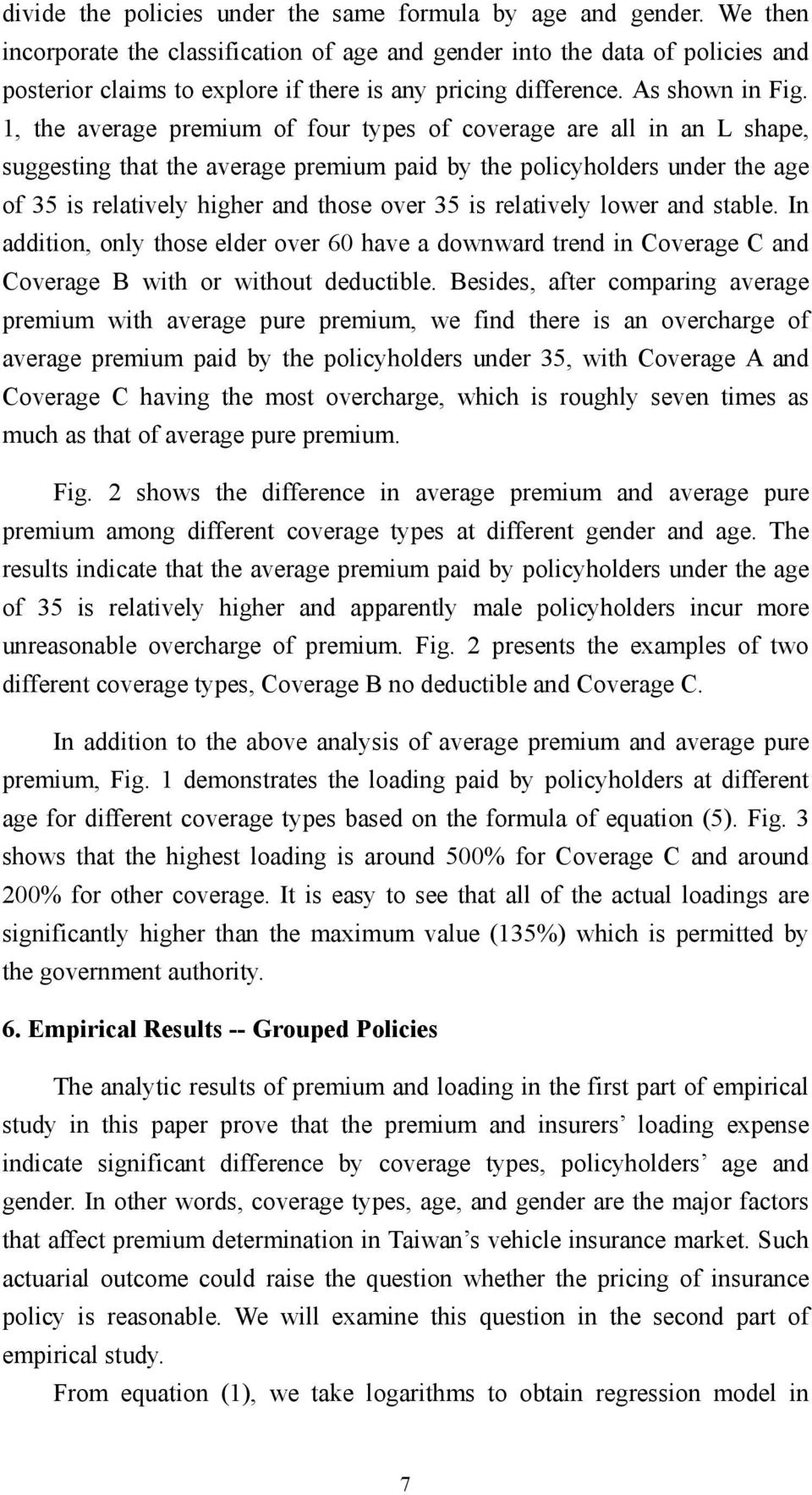 1, the average premium of four types of coverage are all in an L shape, suggesting that the average premium paid by the policyholders under the age of 35 is relatively higher and those over 35 is