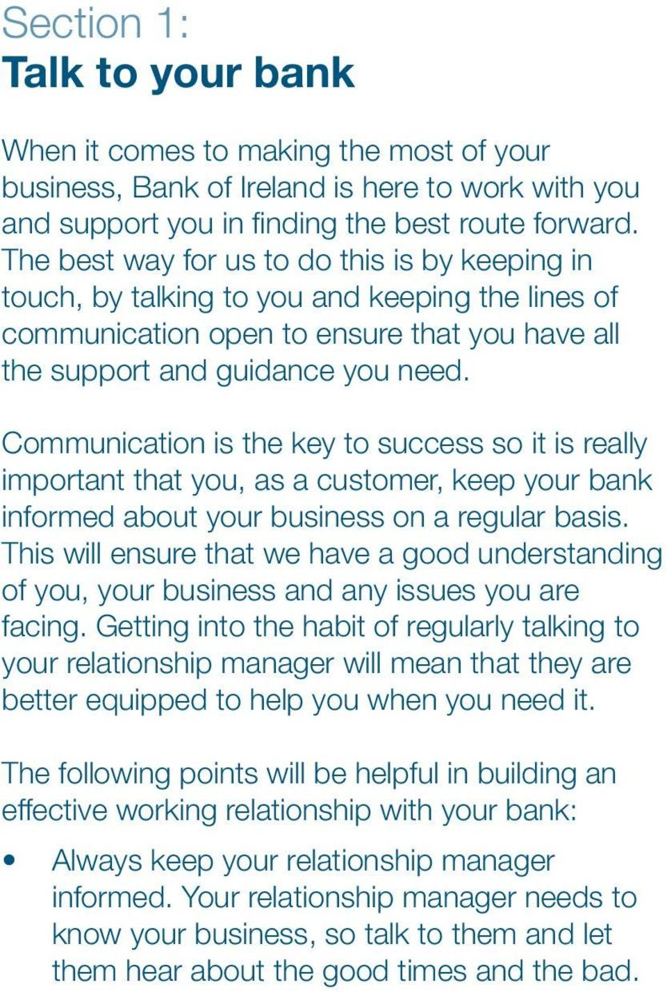 Communication is the key to success so it is really important that you, as a customer, keep your bank informed about your business on a regular basis.