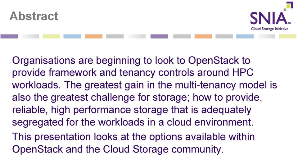 The greatest gain in the multi-tenancy model is also the greatest challenge for storage; how to provide,