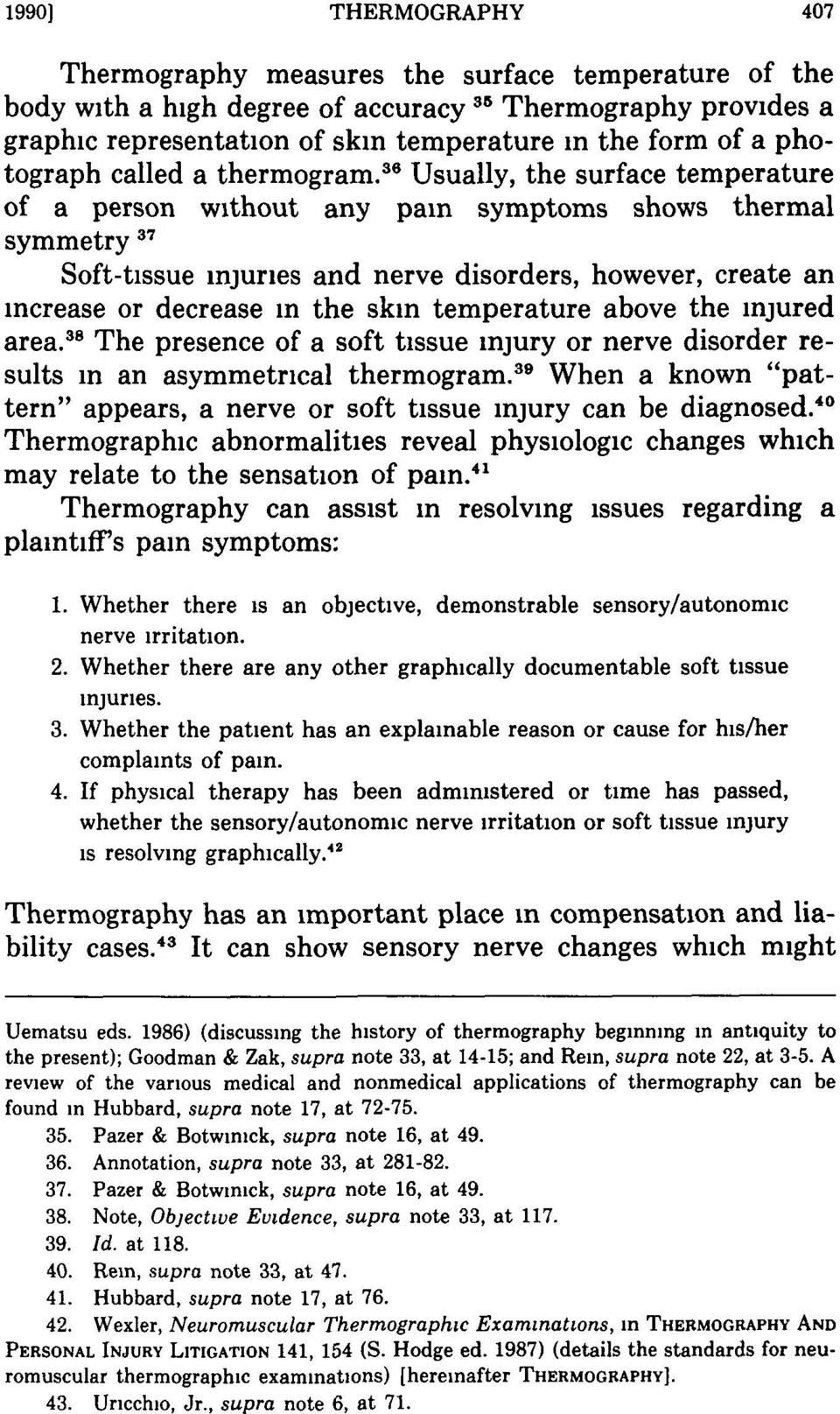 6 Usually, the surface temperature of a person without any pain symptoms shows thermal symmetry 37 Soft-tissue injuries and nerve disorders, however, create an increase or decrease in the skin