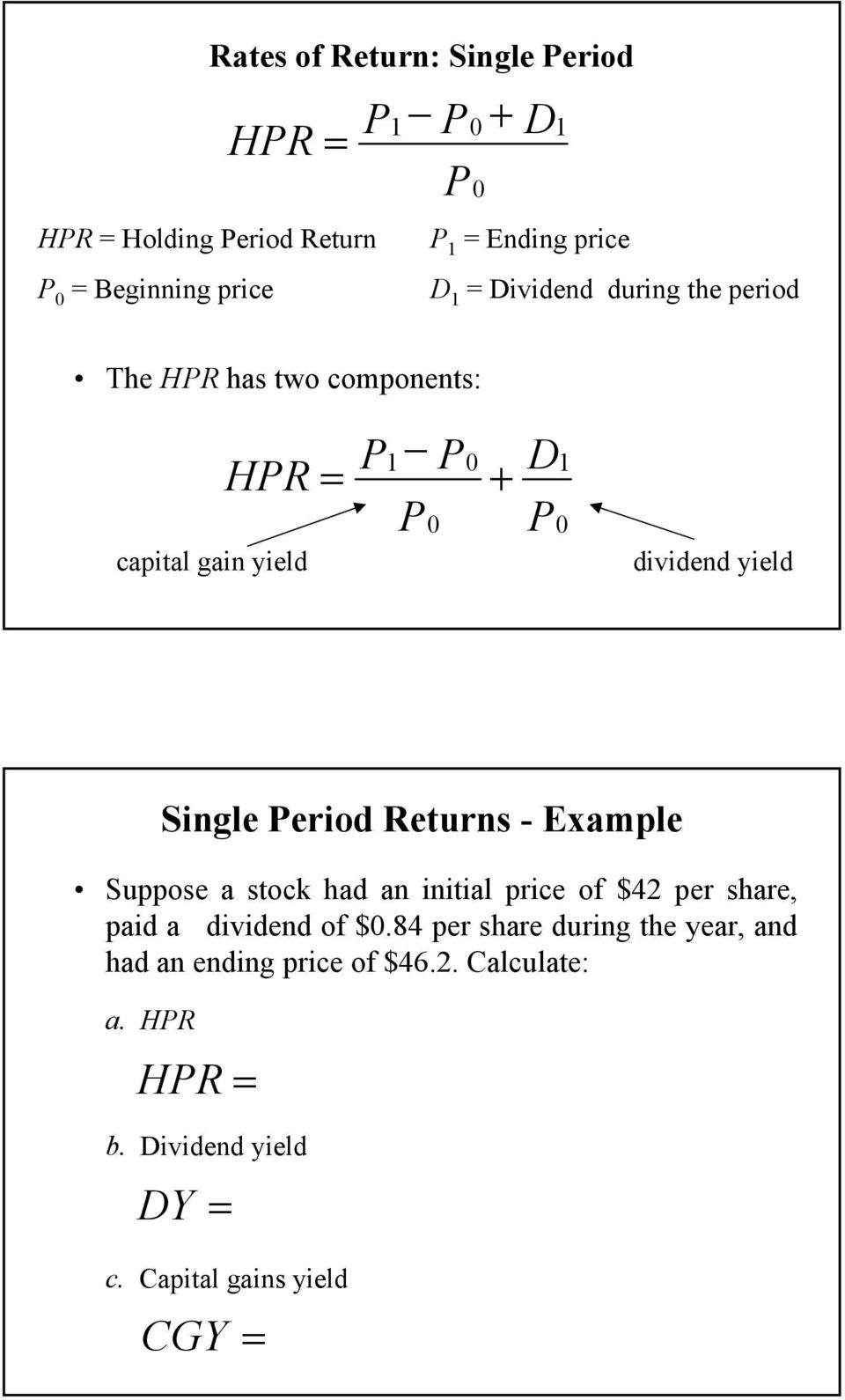 Single Period Returns - Example Suppose a stock had an initial price of $4 per share, paid a dividend of $0.