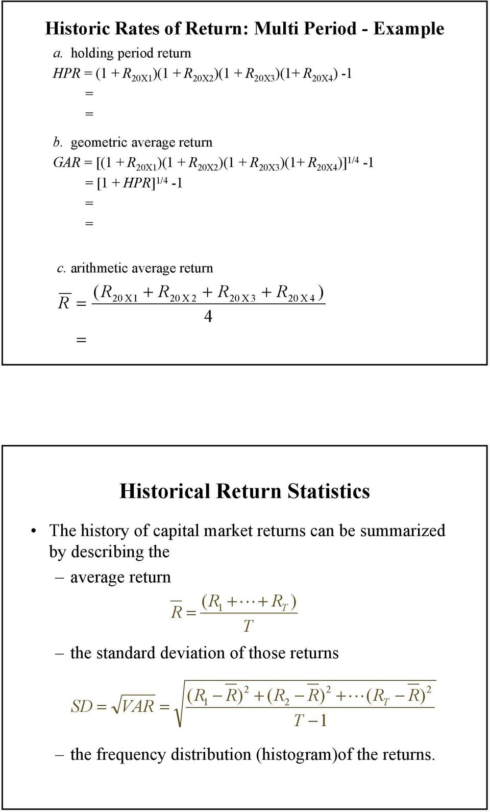 arithmetic average return R ( R0 X + R0 X + R0 X 3 + R0 X 4 ) 4 Historical Return Statistics The history of capital market returns can be