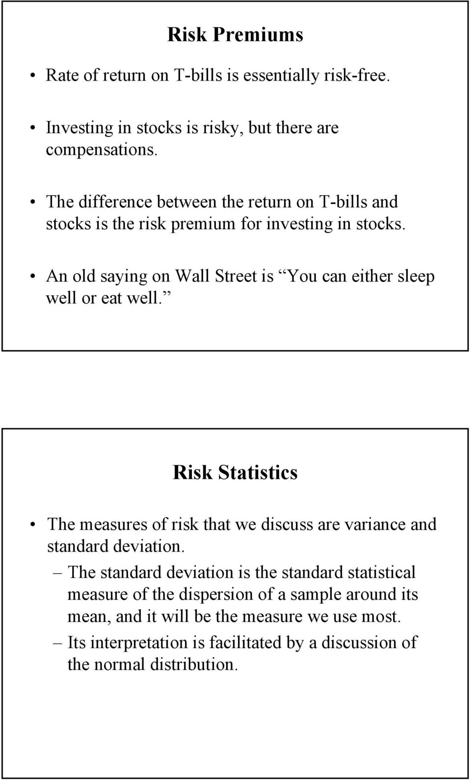 An old saying on Wall Street is You can either sleep well or eat well.