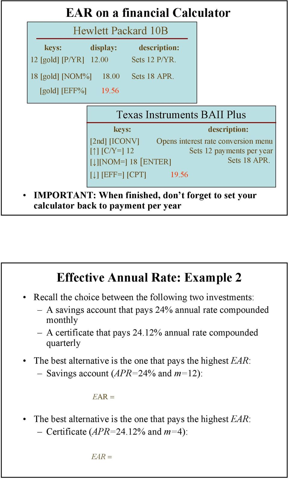 56 IMPORTANT: When finished, don t forget to set your calculator back to payment per year Effective Annual Rate: Example Recall the choice between the following two investments: A savings account