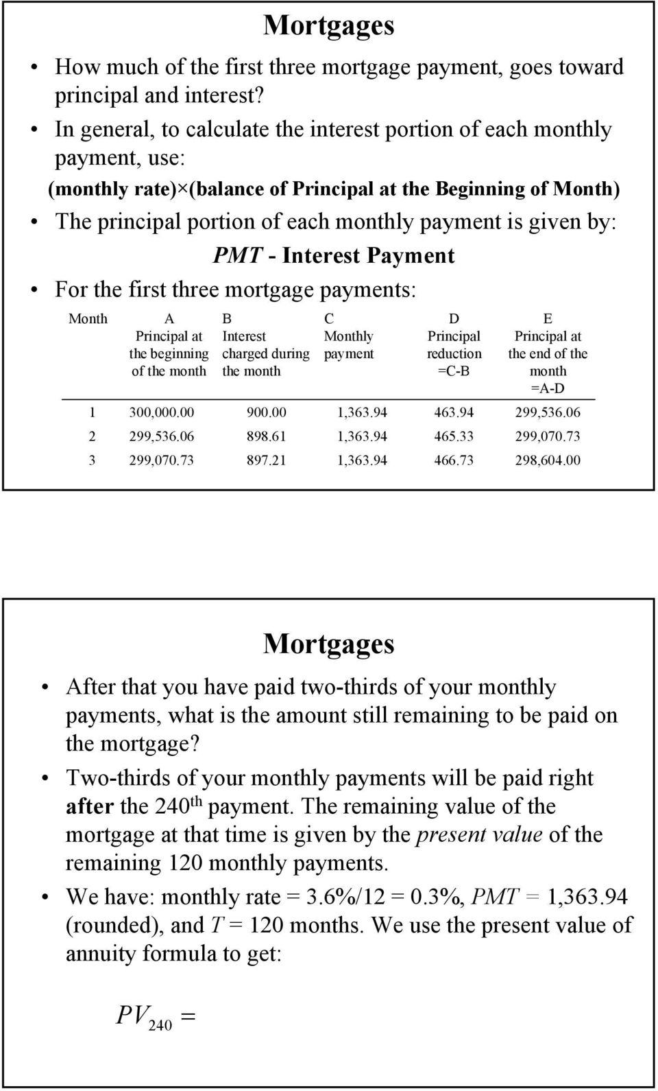PMT - Interest Payment For the first three mortgage payments: Month 3 A Principal at the beginning of the month 300,000.00 99,536.06 99,070.73 B Interest charged during the month 900.00 898.6 897.