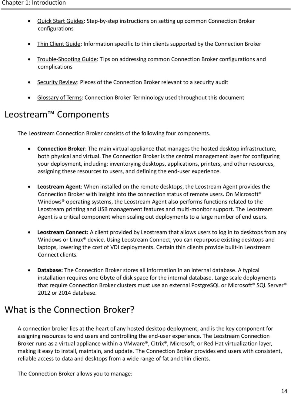 Glossary of Terms: Connection Broker Terminology used throughout this document Leostream Components The Leostream Connection Broker consists of the following four components.