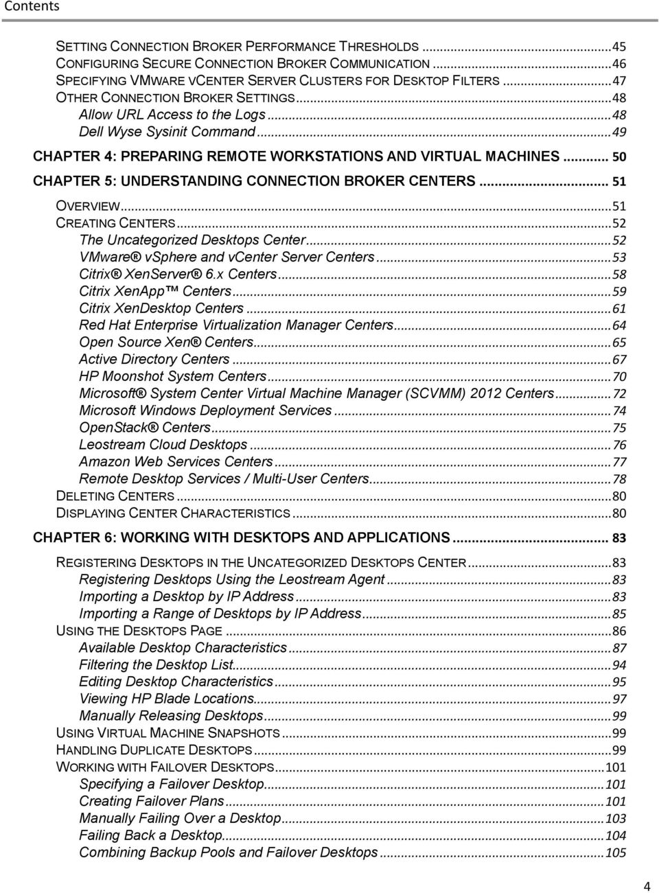 .. 50 CHAPTER 5: UNDERSTANDING CONNECTION BROKER CENTERS... 51 OVERVIEW... 51 CREATING CENTERS... 52 The Uncategorized Desktops Center... 52 VMware vsphere and vcenter Server Centers.