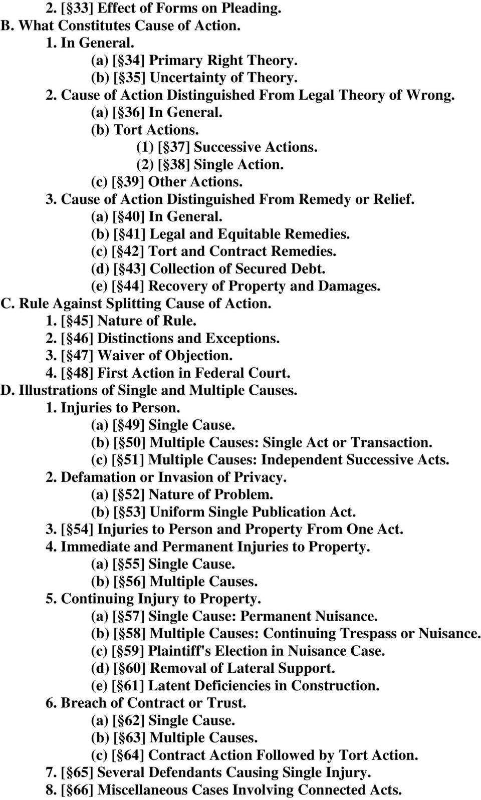 (a) [ 40] In General. (b) [ 41] Legal and Equitable Remedies. (c) [ 42] Tort and Contract Remedies. (d) [ 43] Collection of Secured Debt. (e) [ 44] Recovery of Property and Damages. C. Rule Against Splitting Cause of Action.