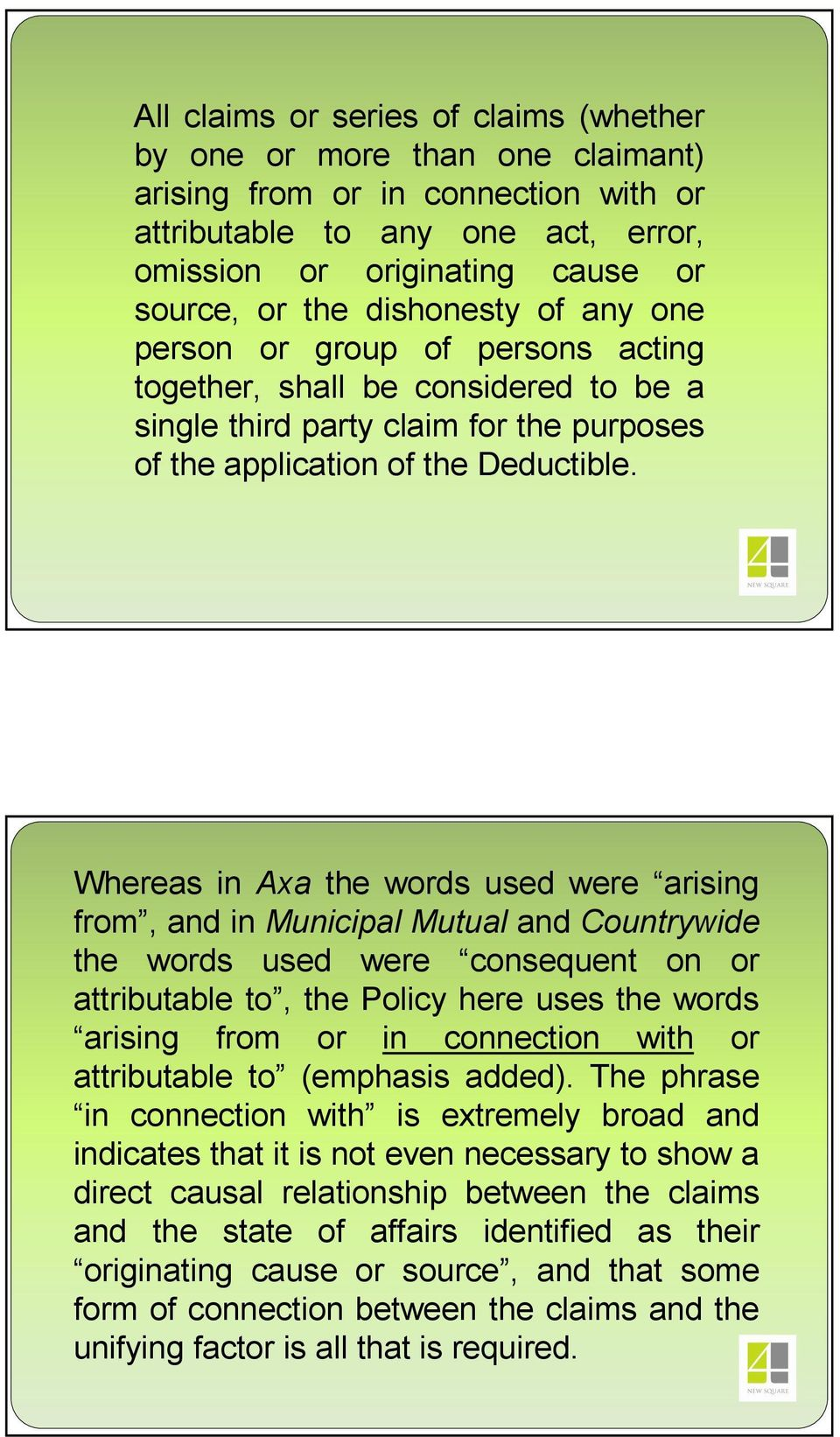 Whereas in Axa the words used were arising from, and in Municipal Mutual and Countrywide the words used were consequent on or attributable to, the Policy here uses the words arising from or in