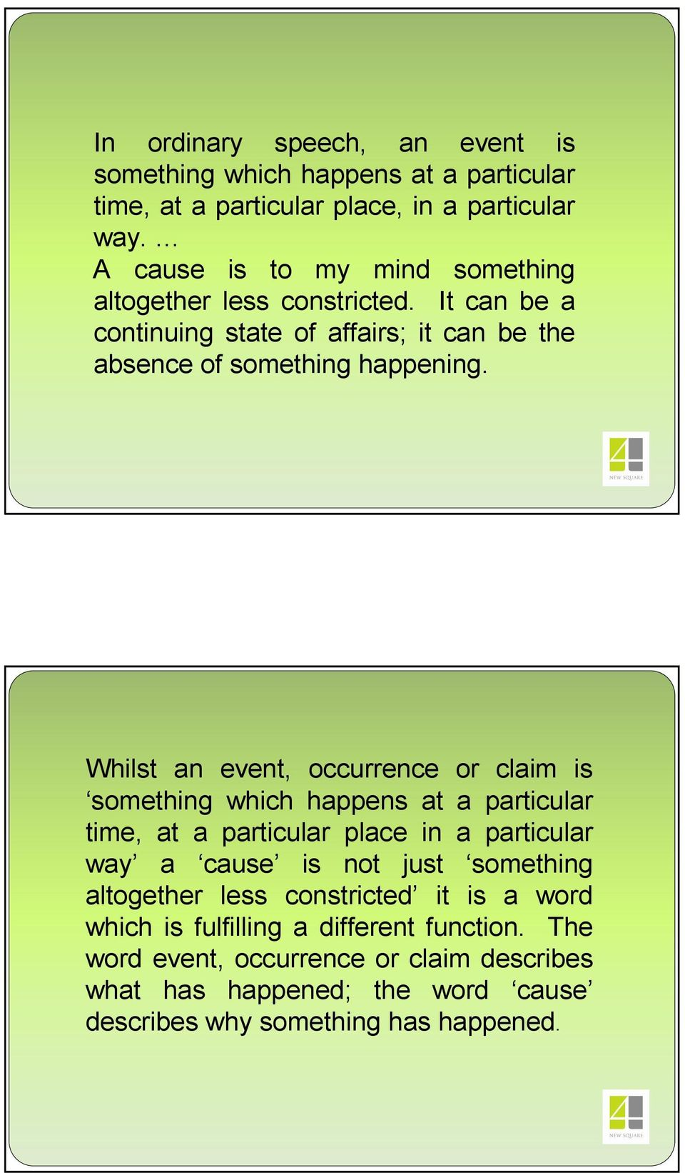 Whilst an event, occurrence or claim is something which happens at a particular time, at a particular place in a particular way a cause is not just