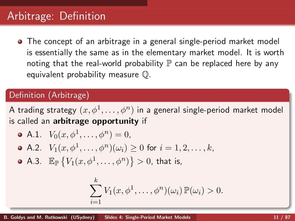..,φ n ) in a general single-period market model is called an arbitrage opportunity if A.1. V 0 (x,φ 1,...,φ n ) = 0, A.2. V 1 (x,φ 1,...,φ n )(ω i ) 0 for i = 1,2,.
