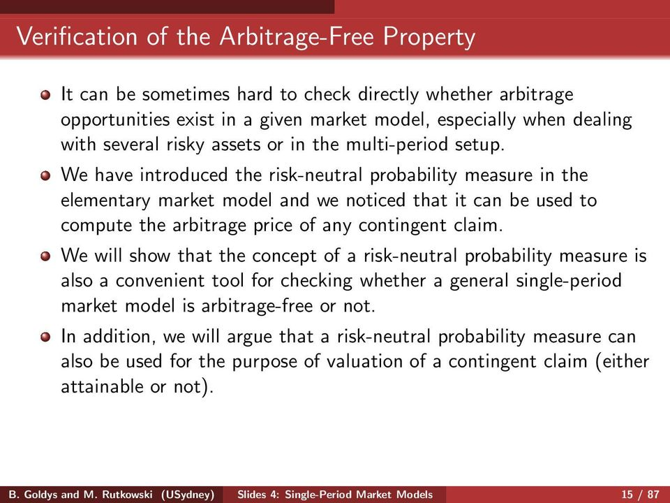 We have introduced the risk-neutral probability measure in the elementary market model and we noticed that it can be used to compute the arbitrage price of any contingent claim.