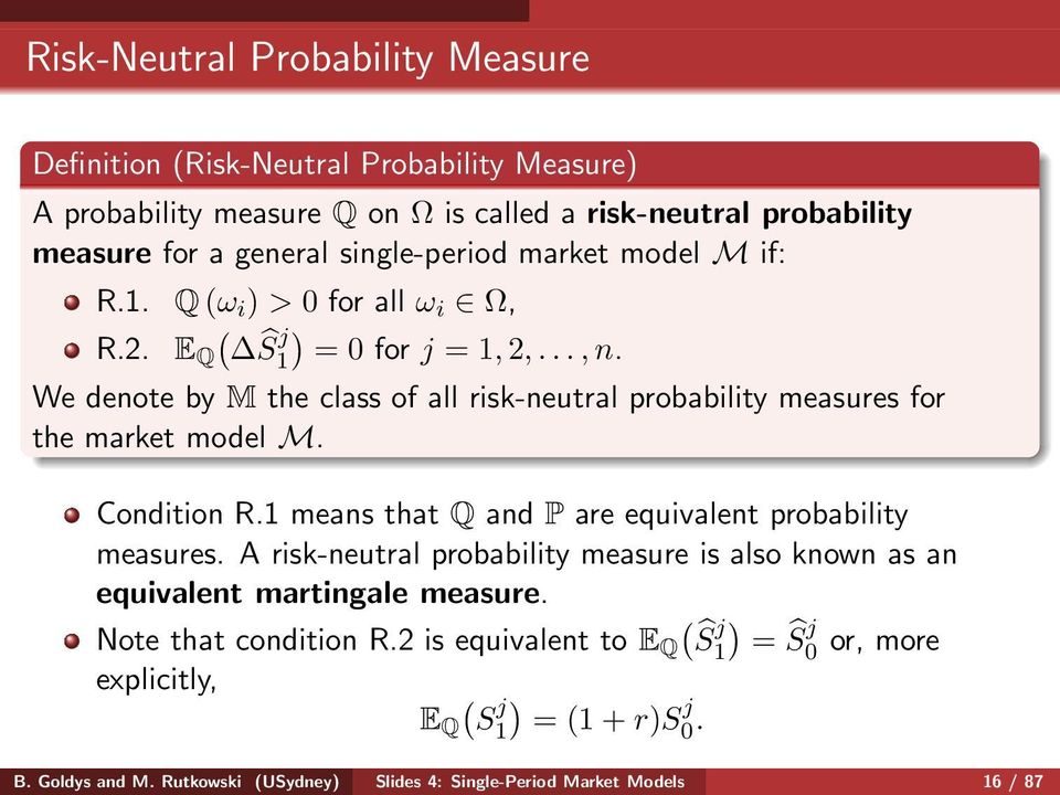 We denote by M the class of all risk-neutral probability measures for the market model M. Condition R.1 means that Q and P are equivalent probability measures.