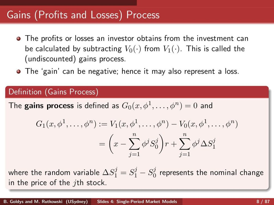 Definition (Gains Process) The gains process is defined as G 0 (x,φ 1,...,φ n ) = 0 and G 1 (x,φ 1,...,φ n ) := V 1 (x,φ 1,...,φ n ) V 0 (x,φ 1,.