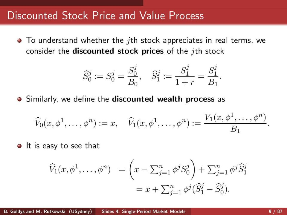 Similarly, we define the discounted wealth process as V 0 (x,φ 1,...,φ n ) := x, V1 (x,φ 1,...,φ n ) := V 1(x,φ 1,...,φ n ) B 1.