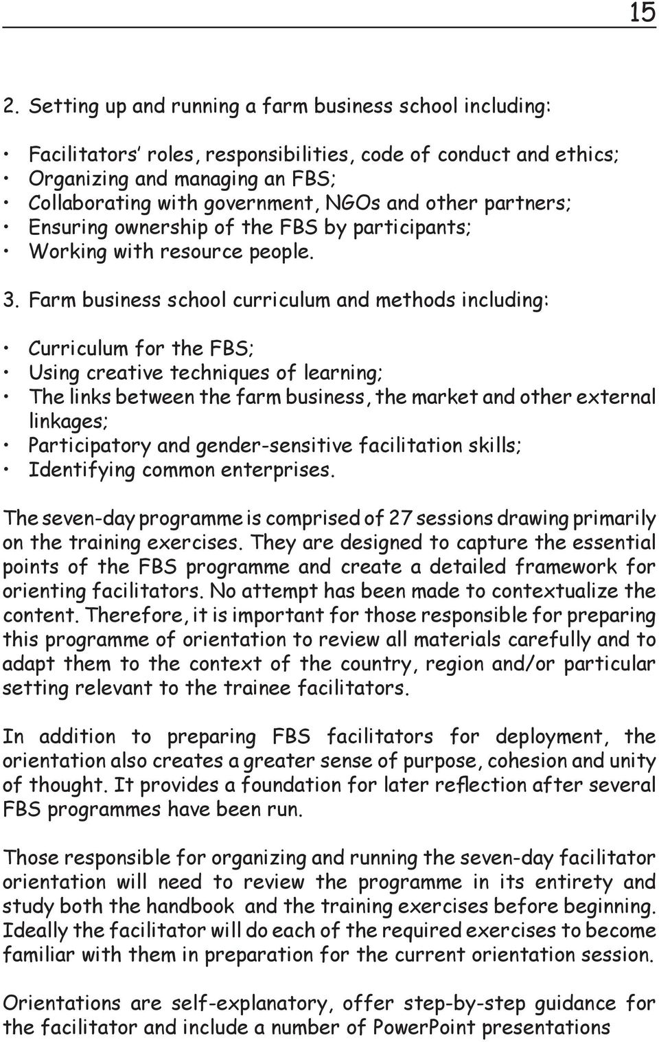 Farm business school curriculum and methods including: Curriculum for the FBS; Using creative techniques of learning; The links between the farm business, the market and other external linkages;