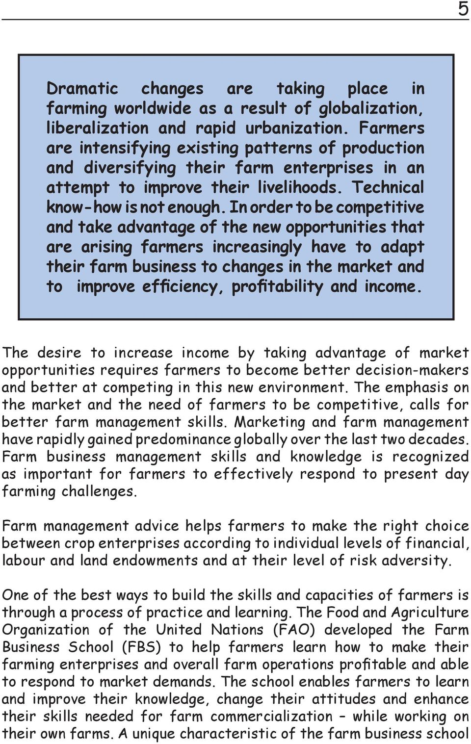 In order to be competitive and take advantage of the new opportunities that are arising farmers increasingly have to adapt their farm business to changes in the market and to improve efficiency,