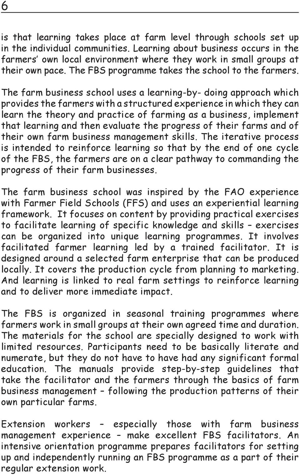 The farm business school uses a learning-by- doing approach which provides the farmers with a structured experience in which they can learn the theory and practice of farming as a business, implement