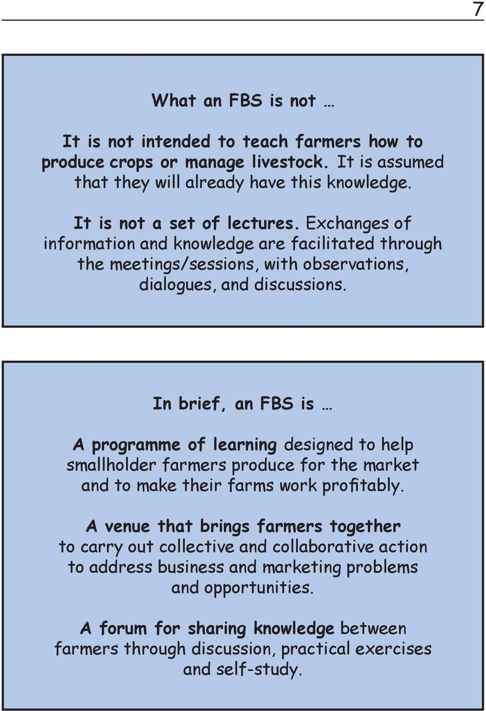 In brief, an FBS is A programme of learning designed to help smallholder farmers produce for the market and to make their farms work profitably.