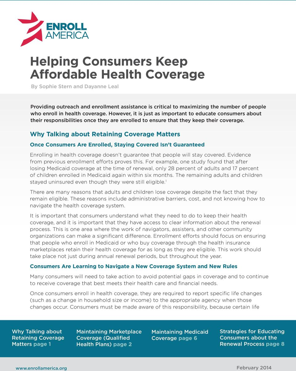 Why Talking about Retaining Coverage Matters Once Consumers Are Enrolled, Staying Covered Isn t Guaranteed Enrolling in health coverage doesn t guarantee that people will stay covered.