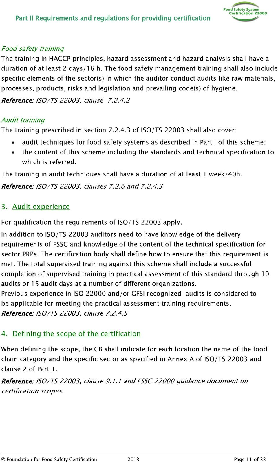 prevailing code(s) of hygiene. Reference: ISO/TS 22003, clause 7.2.4.