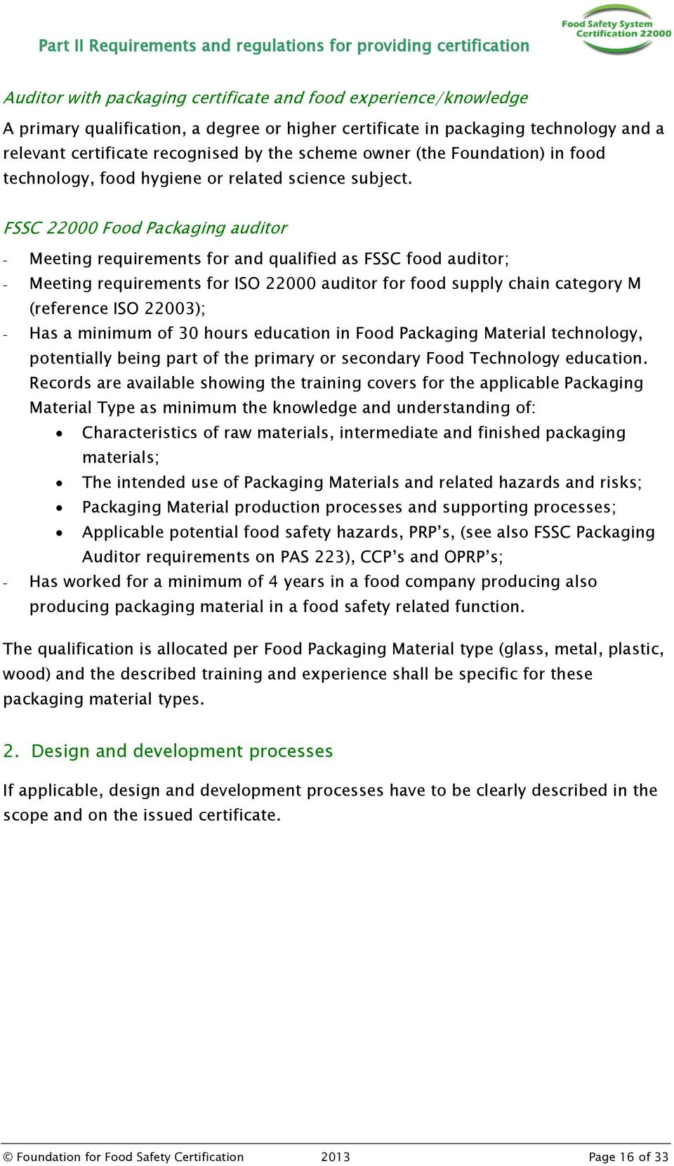 FSSC 22000 Food Packaging auditor - Meeting requirements for and qualified as FSSC food auditor; - Meeting requirements for ISO 22000 auditor for food supply chain category M (reference ISO 22003); -