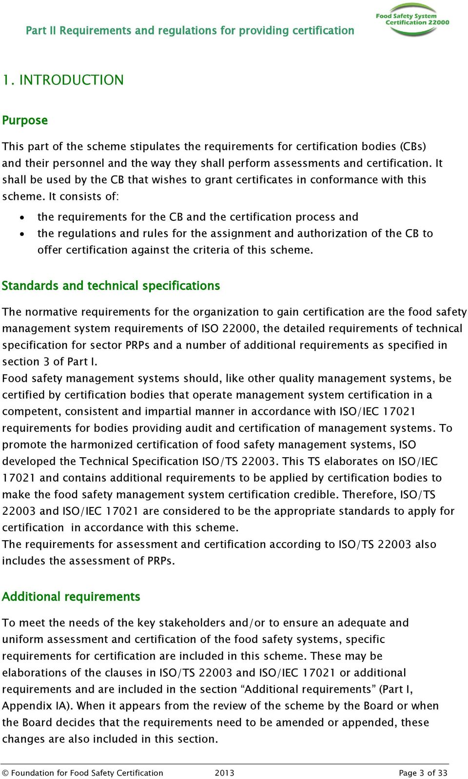 It consists of: the requirements for the CB and the certification process and the regulations and rules for the assignment and authorization of the CB to offer certification against the criteria of