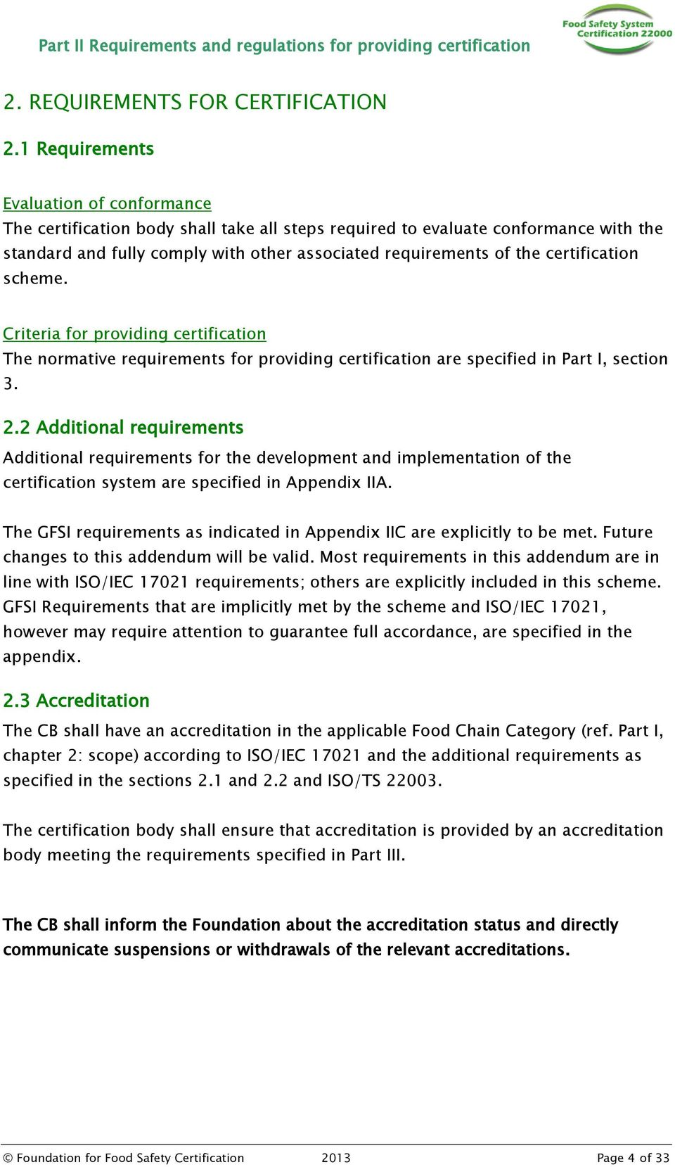 certification scheme. Criteria for providing certification The normative requirements for providing certification are specified in Part I, section 3. 2.
