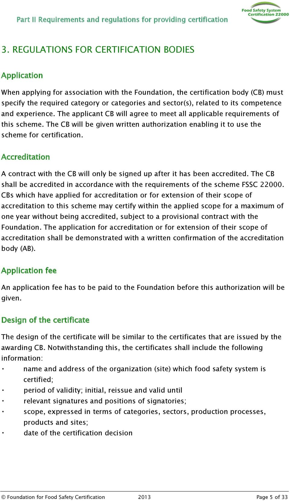 The CB will be given written authorization enabling it to use the scheme for certification. Accreditation A contract with the CB will only be signed up after it has been accredited.