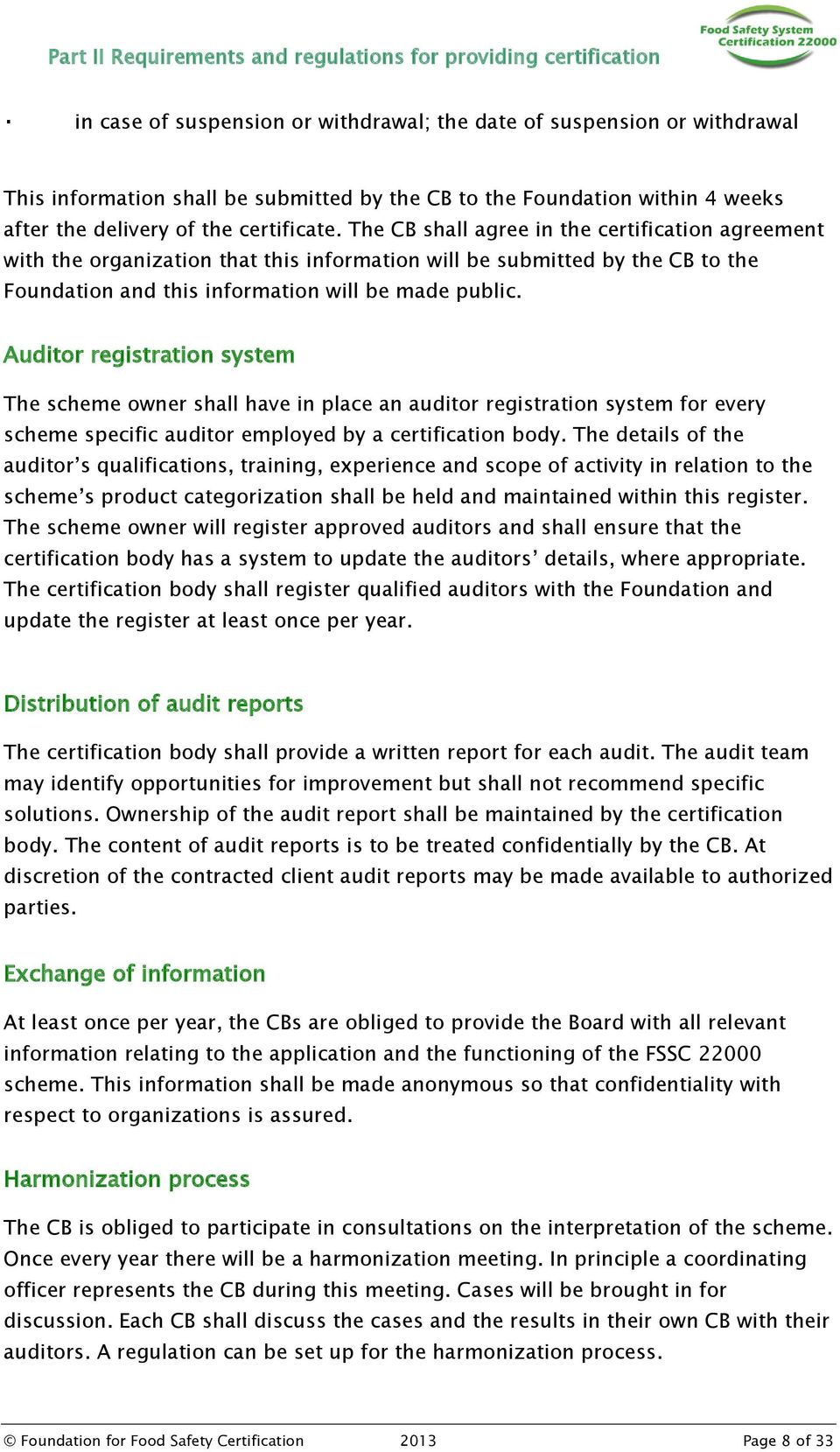 Auditor registration system The scheme owner shall have in place an auditor registration system for every scheme specific auditor employed by a certification body.