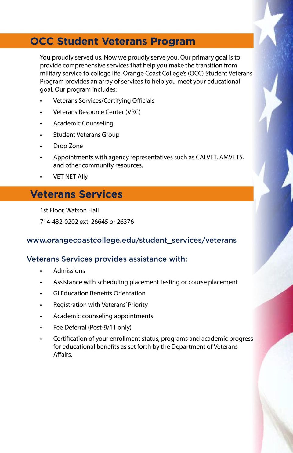 Orange Coast College s (OCC) Student Veterans Program provides an array of services to help you meet your educational goal.