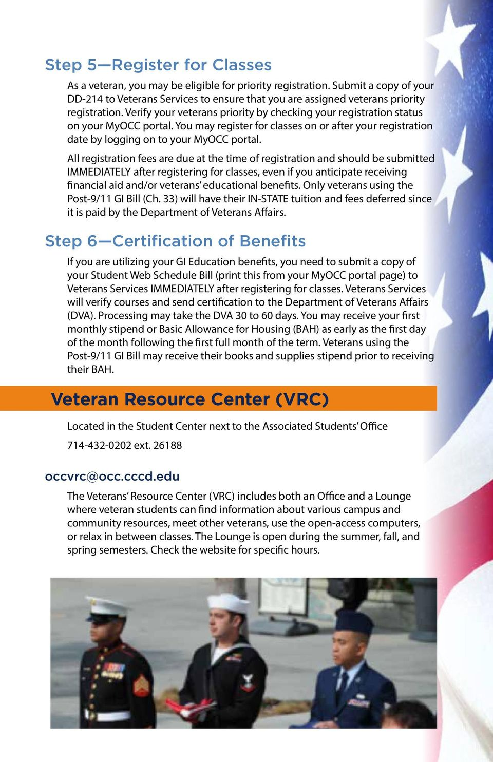 Verify your veterans priority by checking your registration status on your MyOCC portal. You may register for classes on or after your registration date by logging on to your MyOCC portal.