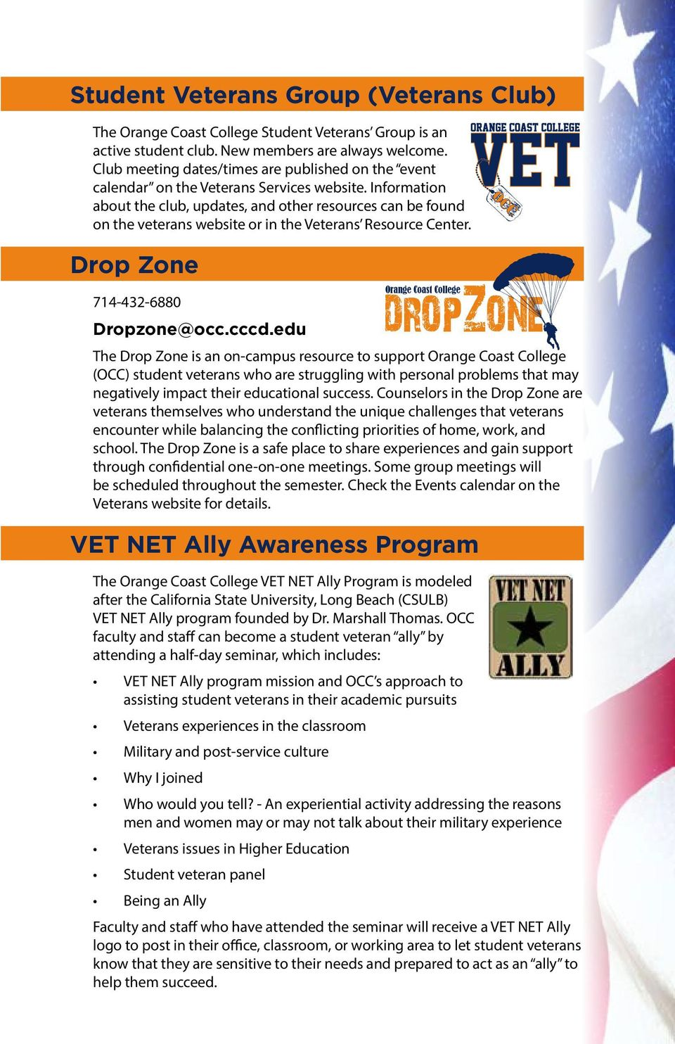 Information about the club, updates, and other resources can be found on the veterans website or in the Veterans Resource Center. Drop Zone Orange Coast College 714-432-6880 Dropzone@occ.cccd.