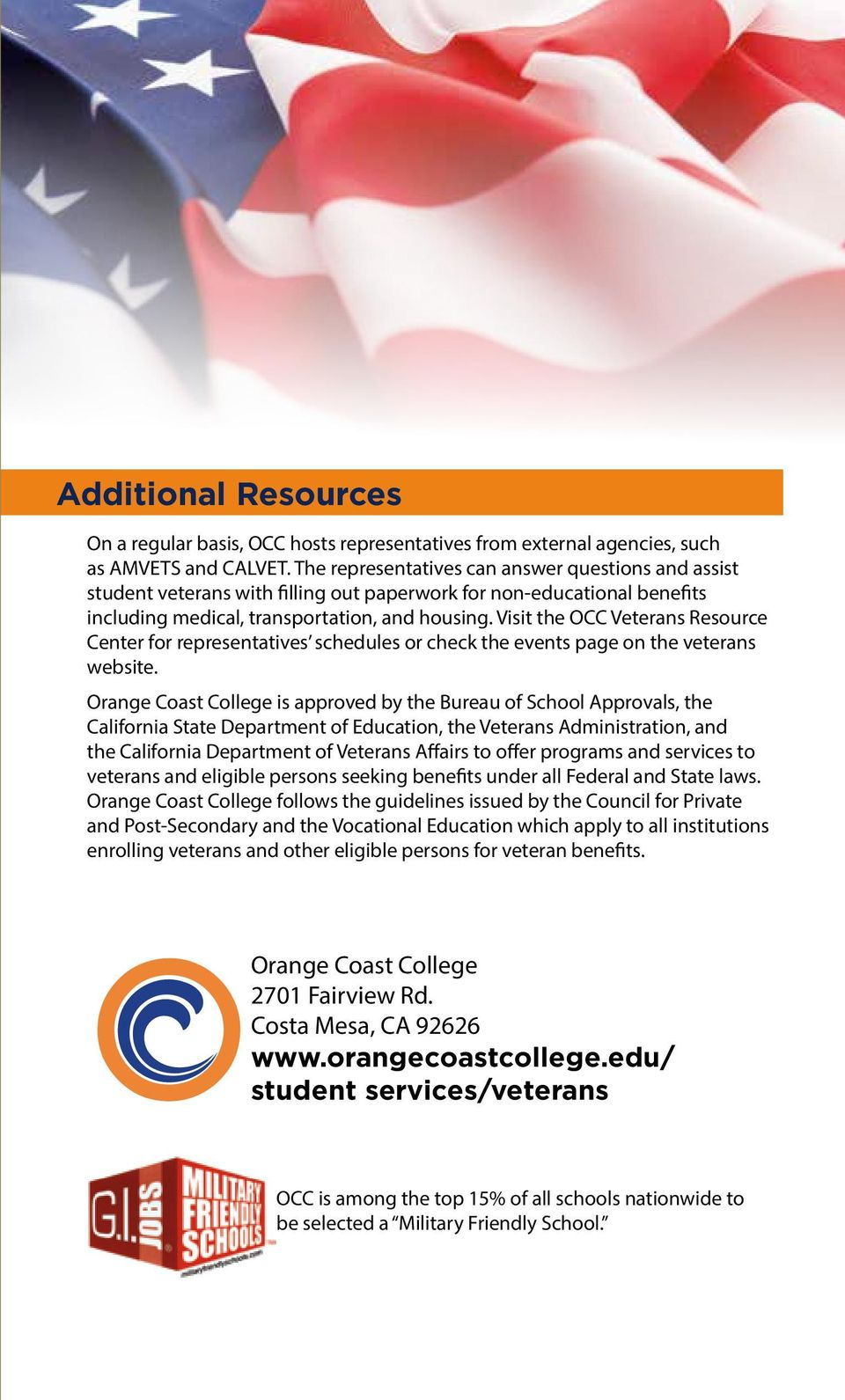 Visit the OCC Veterans Resource Center for representatives schedules or check the events page on the veterans website.