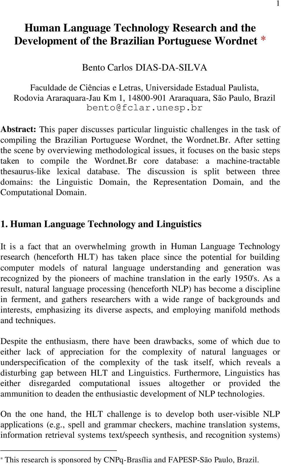 br Abstract: This paper discusses particular linguistic challenges in the task of compiling the Bra