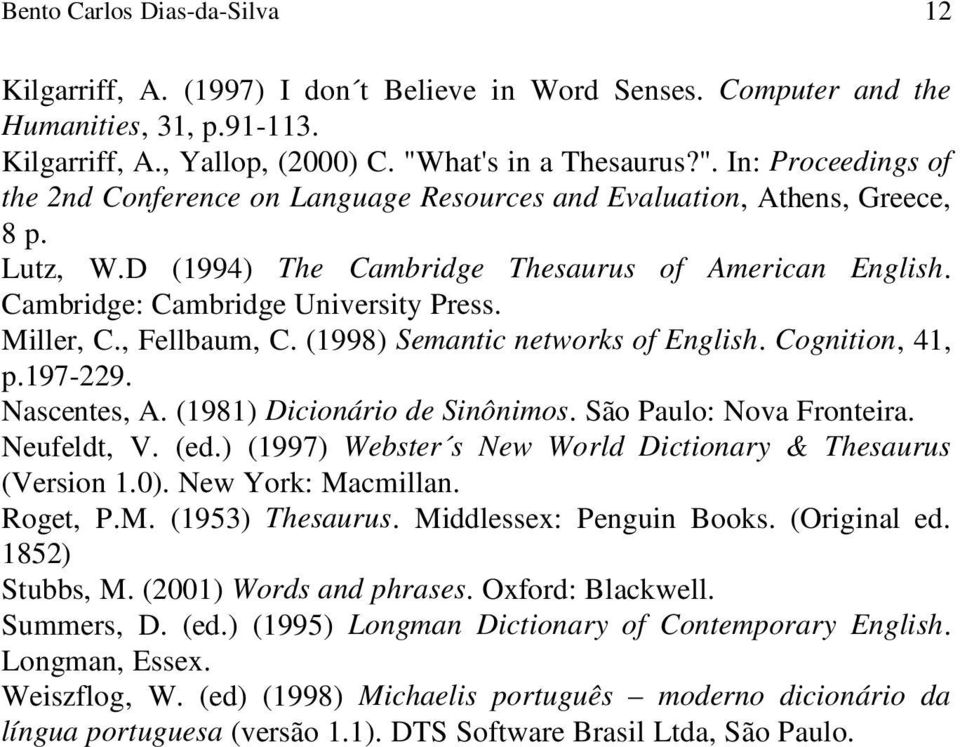 Cambridge: Cambridge University Press. Miller, C., Fellbaum, C. (1998) Semantic networks of English. Cognition, 41, p.197-229. Nascentes, A. (1981) Dicionário de Sinônimos. São Paulo: Nova Fronteira.