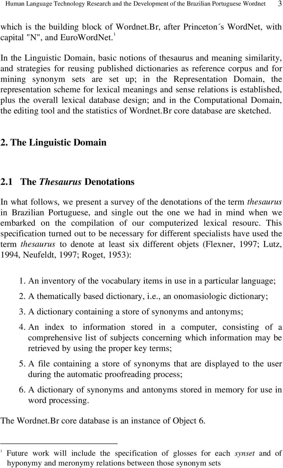 Representation Domain, the representation scheme for lexical meanings and sense relations is established, plus the overall lexical database design; and in the Computational Domain, the editing tool