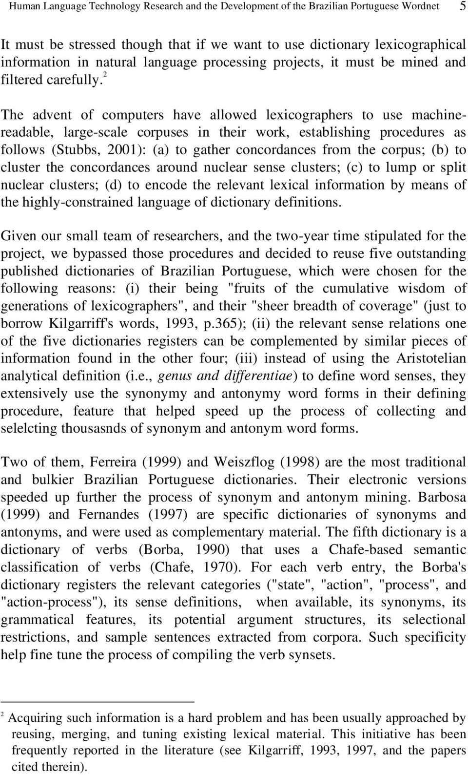 2 The advent of computers have allowed lexicographers to use machinereadable, large-scale corpuses in their work, establishing procedures as follows (Stubbs, 2001): (a) to gather concordances from