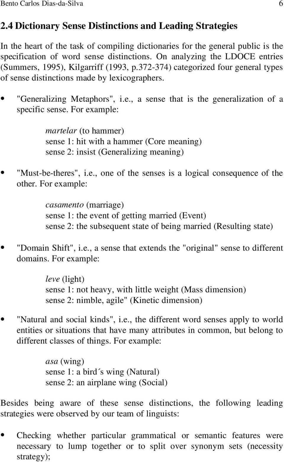 "On analyzing the LDOCE entries (Summers, 1995), Kilgarriff (1993, p.372-374) categorized four general types of sense distinctions made by lexicographers. ""Generalizing Metaphors"", i.e., a sense that is the generalization of a specific sense."