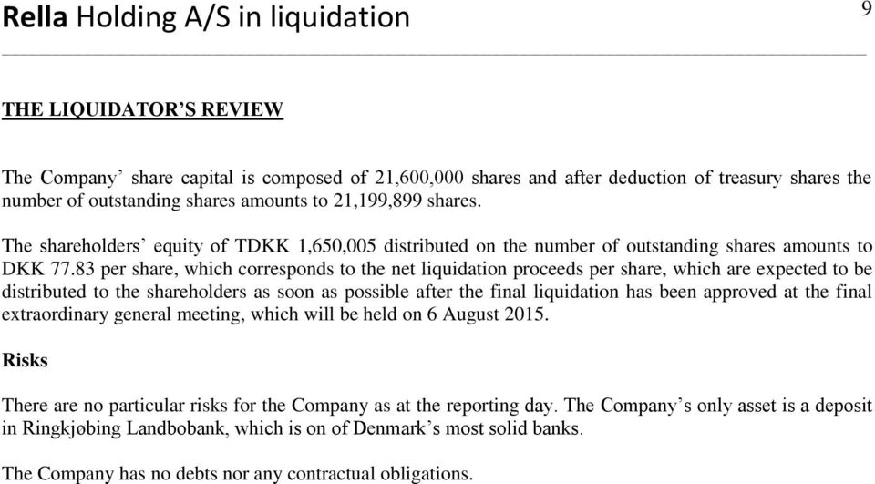 83 per share, which corresponds to the net liquidation proceeds per share, which are expected to be distributed to the shareholders as soon as possible after the final liquidation has been approved