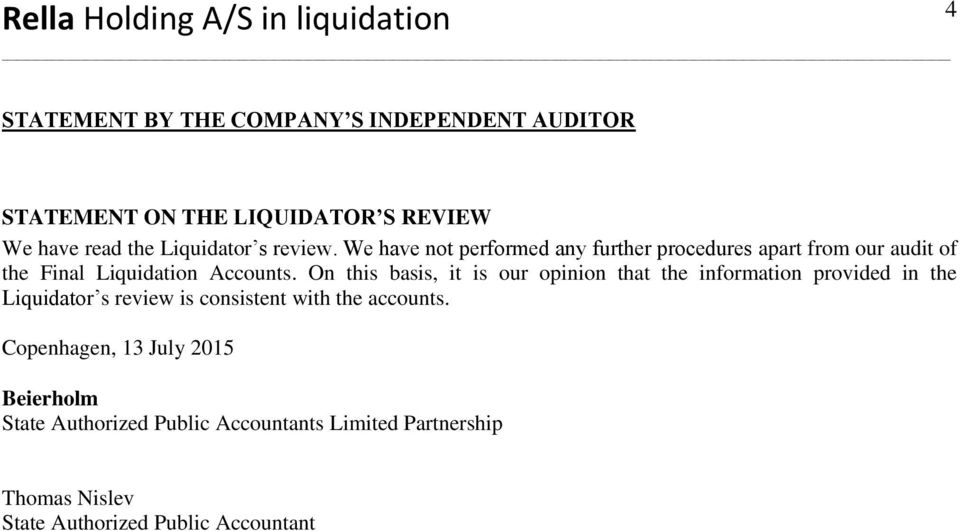 On this basis, it is our opinion that the information provided in the Liquidator s review is consistent with the accounts.
