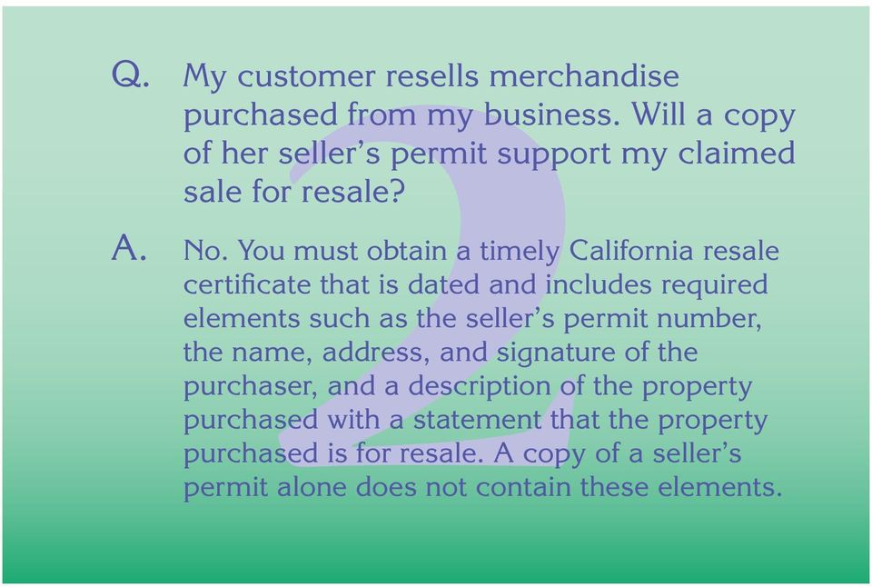 You must obtain a timely California resale certificate that is dated and includes required elements such as the seller s