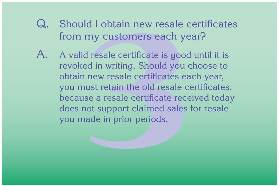Should you choose to obtain new resale certificates each year, you must retain the old