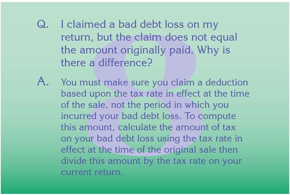 You must make sure you claim a deduction based upon the tax rate in effect at the time of the sale, not the period in