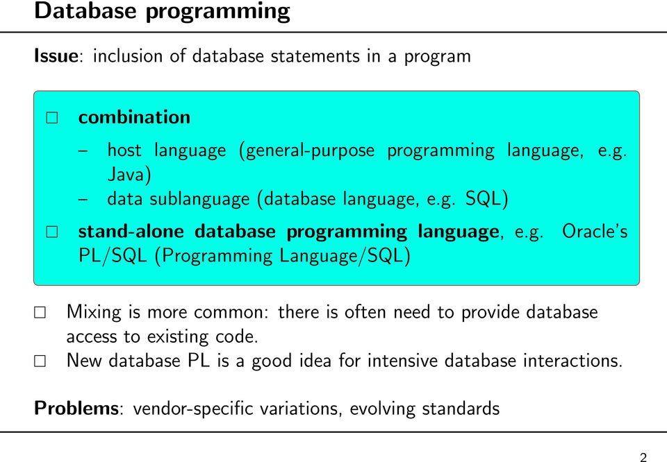 s PL/SQL (Programming Language/SQL) Mixing is more common: there is often need to provide database access to existing code.