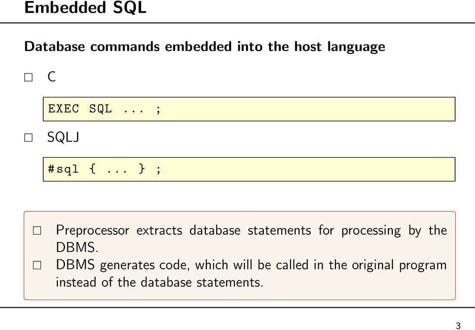 .. } ; Preprocessor extracts database statements for processing by
