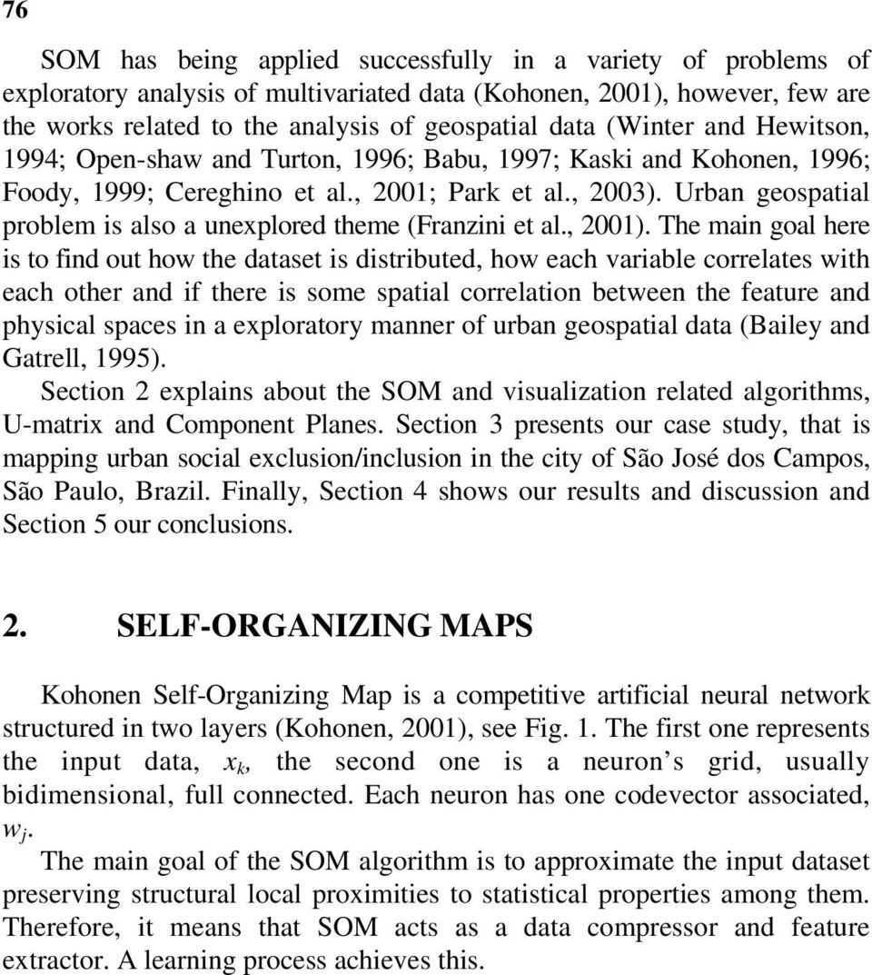 Urban geospatial problem is also a unexplored theme (Franzini et al., 2001).