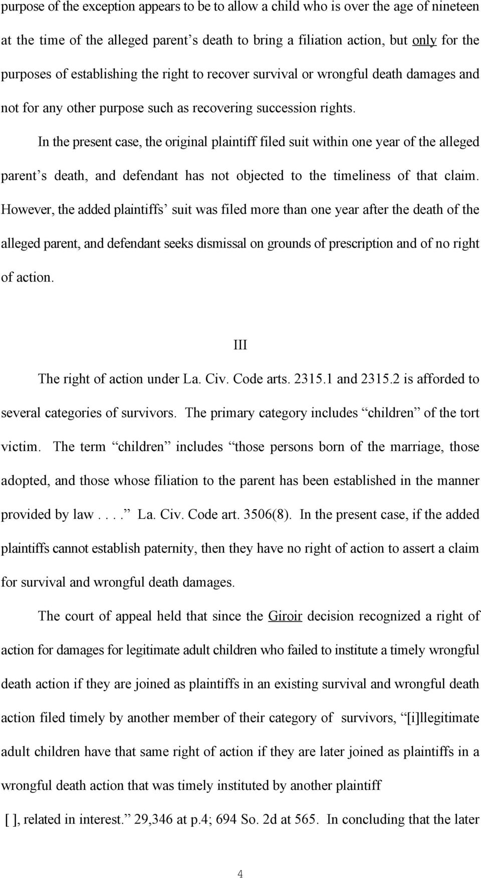 In the present case, the original plaintiff filed suit within one year of the alleged parent s death, and defendant has not objected to the timeliness of that claim.